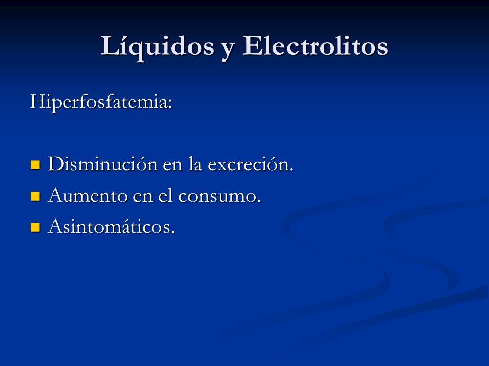 Líquidos y Electrolitos Hiperfosfatemia: Disminución en la excreción. Disminución en la excreción. Aumento en el consumo. Aumento en el consumo. Asint