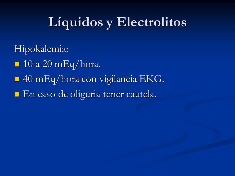 Líquidos y Electrolitos Hipokalemia: 10 a 20 mEq/hora. 10 a 20 mEq/hora. 40 mEq/hora con vigilancia EKG. 40 mEq/hora con vigilancia EKG. En caso de ol