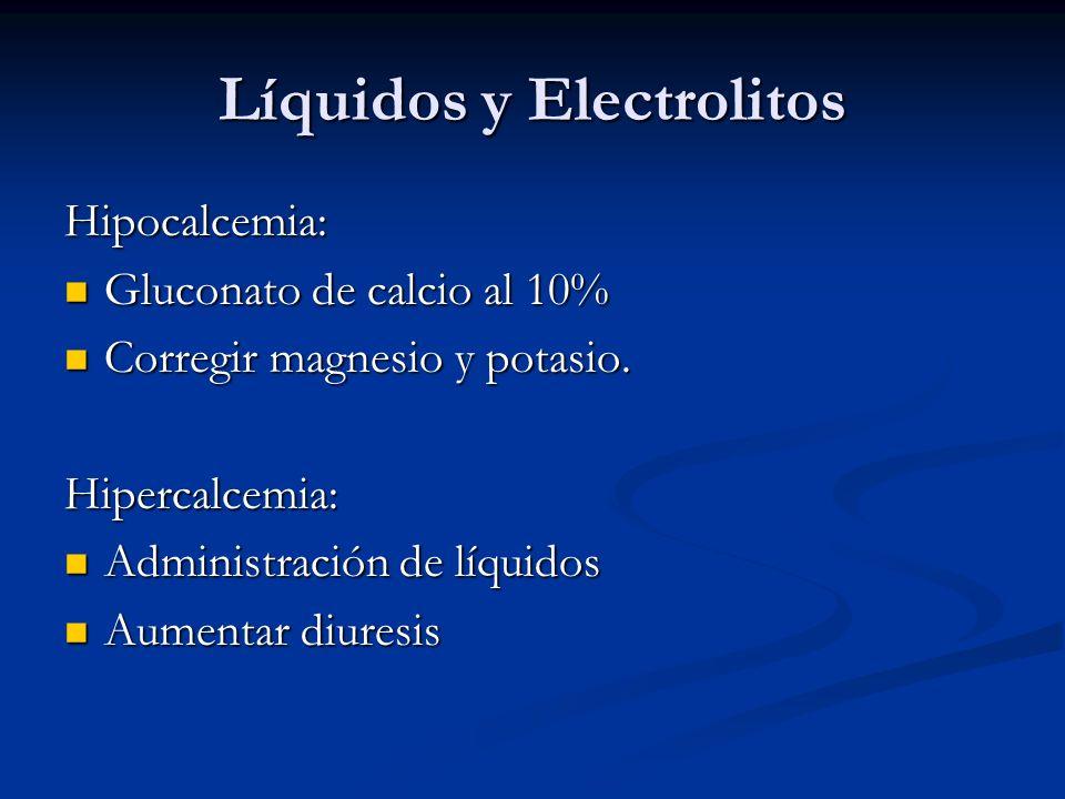 Líquidos y Electrolitos Hipocalcemia: Gluconato de calcio al 10% Gluconato de calcio al 10% Corregir magnesio y potasio. Corregir magnesio y potasio.H