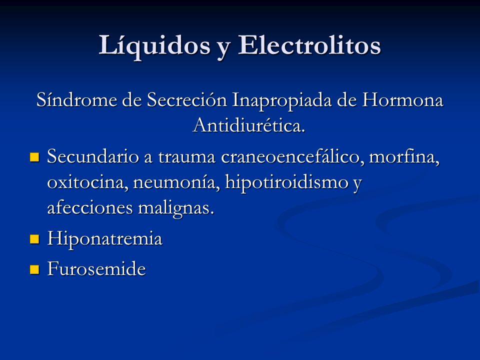 Líquidos y Electrolitos Síndrome de Secreción Inapropiada de Hormona Antidiurética. Secundario a trauma craneoencefálico, morfina, oxitocina, neumonía