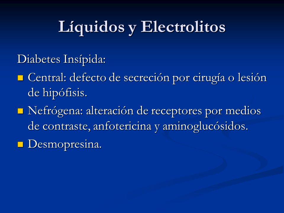 Líquidos y Electrolitos Diabetes Insípida: Central: defecto de secreción por cirugía o lesión de hipófisis. Central: defecto de secreción por cirugía