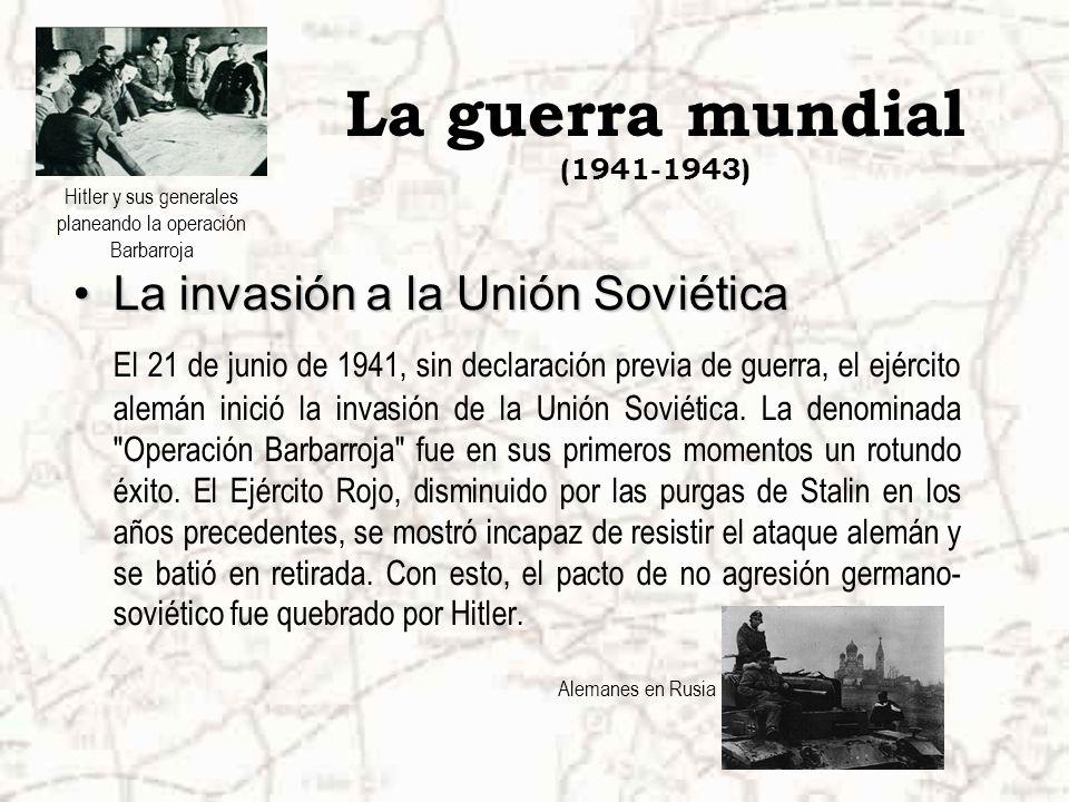 La guerra mundial (1941-1943) La invasión a la Unión SoviéticaLa invasión a la Unión Soviética El 21 de junio de 1941, sin declaración previa de guerra, el ejército alemán inició la invasión de la Unión Soviética.
