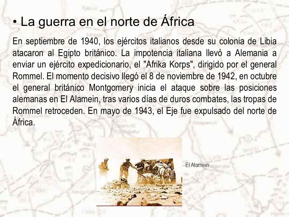 La guerra en el norte de África En septiembre de 1940, los ejércitos italianos desde su colonia de Libia atacaron al Egipto británico.