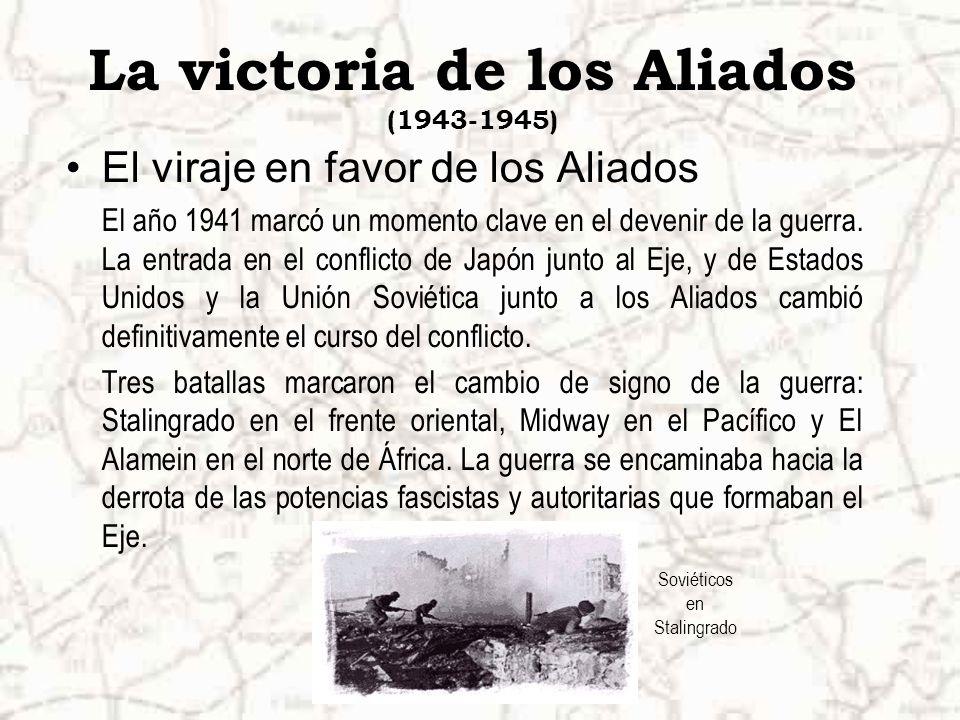 La victoria de los Aliados (1943-1945) El viraje en favor de los Aliados El año 1941 marcó un momento clave en el devenir de la guerra.