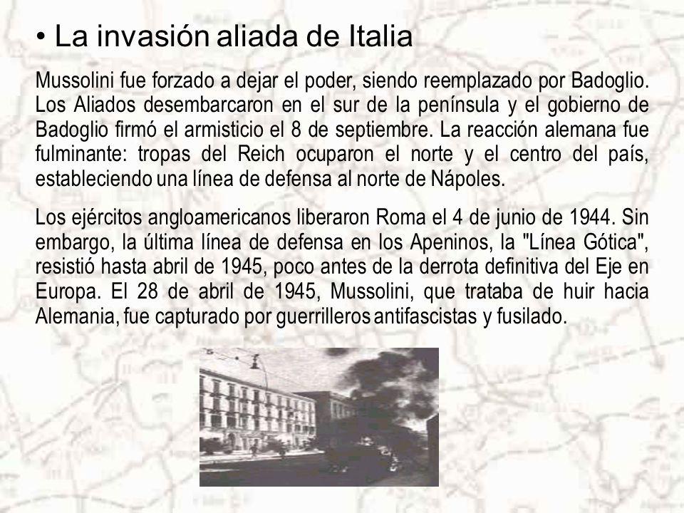 La invasión aliada de Italia Mussolini fue forzado a dejar el poder, siendo reemplazado por Badoglio.