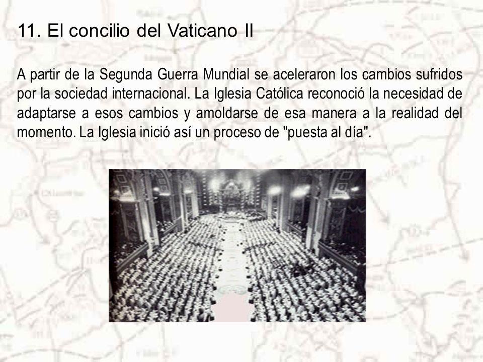 11. El concilio del Vaticano II A partir de la Segunda Guerra Mundial se aceleraron los cambios sufridos por la sociedad internacional. La Iglesia Cat