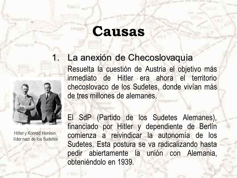 Causas 1.La anexión de Checoslovaquia Resuelta la cuestión de Austria el objetivo más inmediato de Hitler era ahora el territorio checoslovaco de los Sudetes, donde vivían más de tres millones de alemanes.