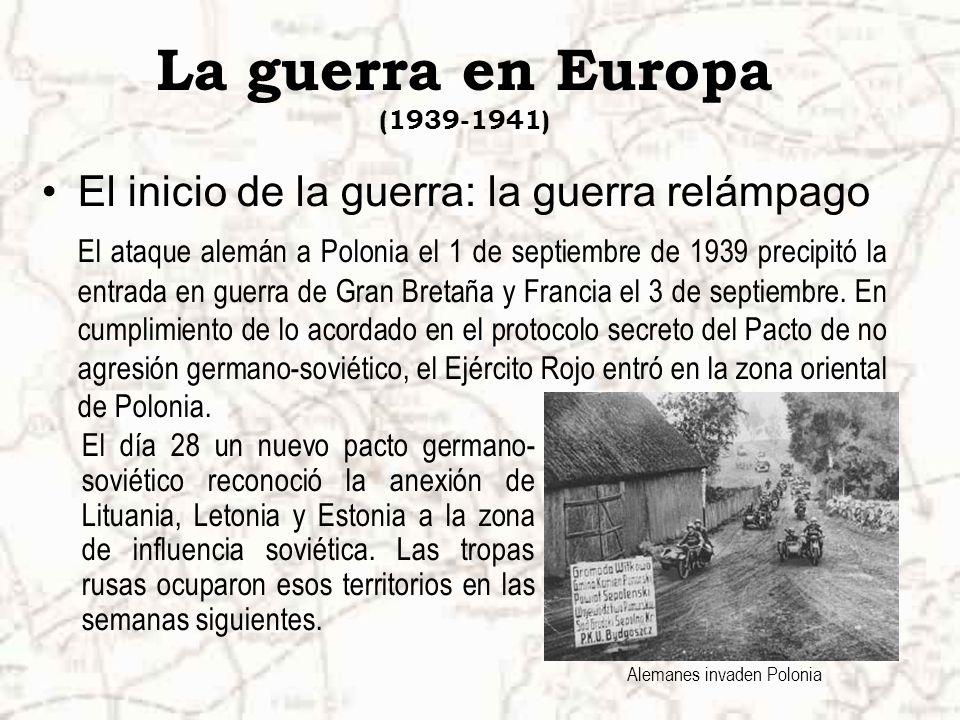 La guerra en Europa (1939-1941) El inicio de la guerra: la guerra relámpago El ataque alemán a Polonia el 1 de septiembre de 1939 precipitó la entrada en guerra de Gran Bretaña y Francia el 3 de septiembre.