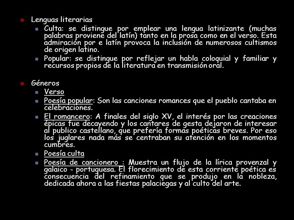 Lenguas literarias Culta: se distingue por emplear una lengua latinizante (muchas palabras proviene del latín) tanto en la prosa como en el verso. Est