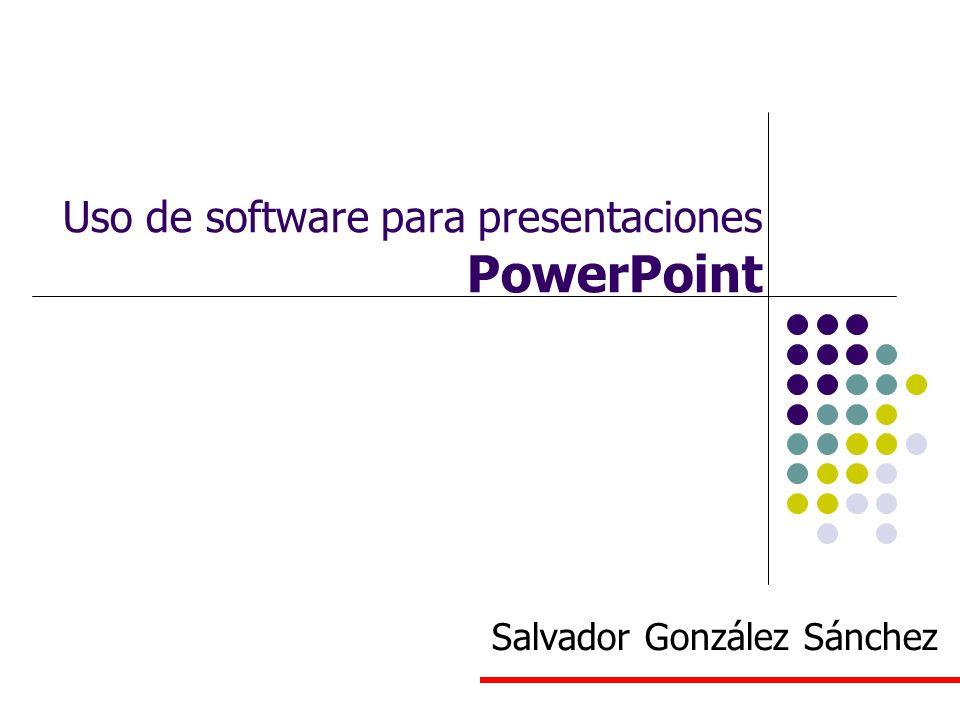 Uso de software para presentaciones PowerPoint Salvador González Sánchez