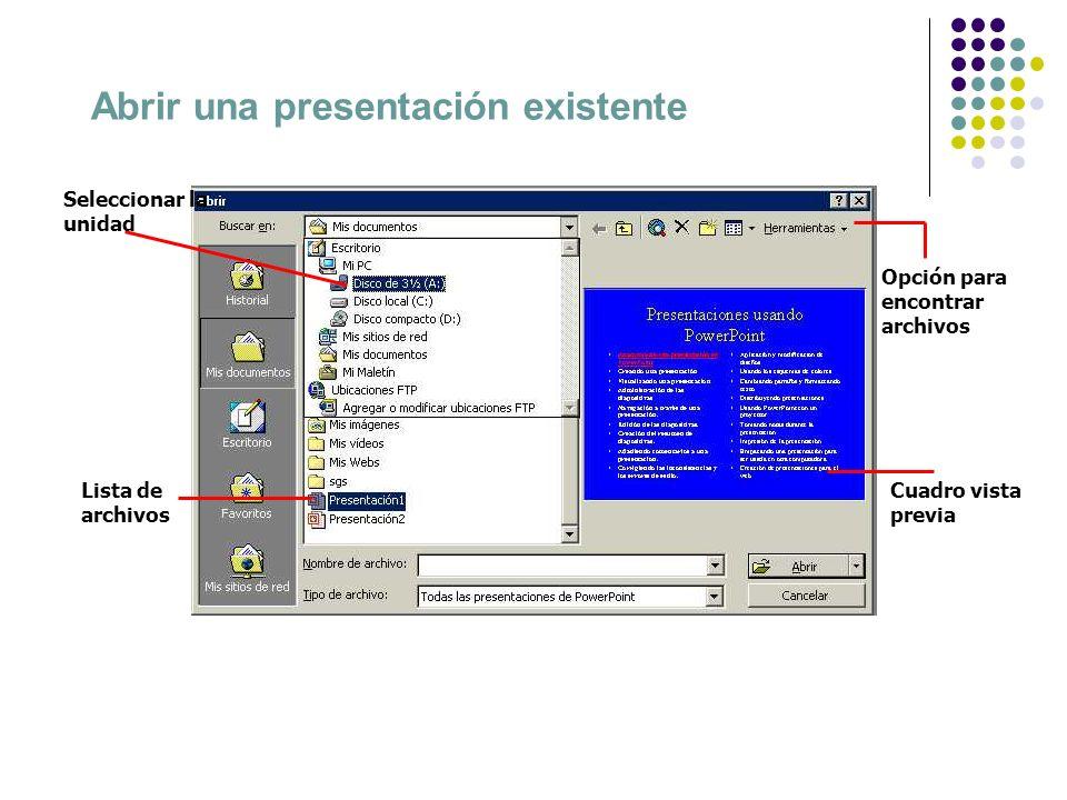 Abrir una presentación existente Seleccionar la unidad Cuadro vista previa Lista de archivos Opción para encontrar archivos