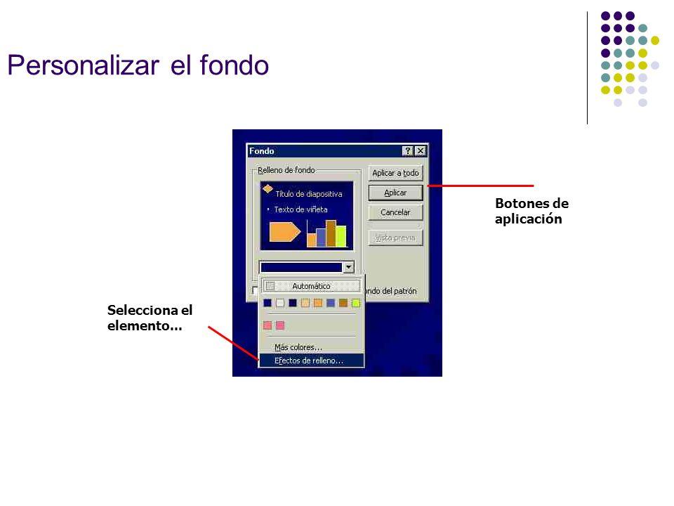Personalizar el fondo Selecciona el elemento... Botones de aplicación