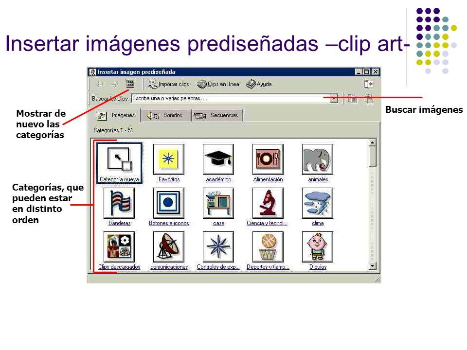 Insertar imágenes prediseñadas –clip art- Mostrar de nuevo las categorías Buscar imágenes Categorías, que pueden estar en distinto orden
