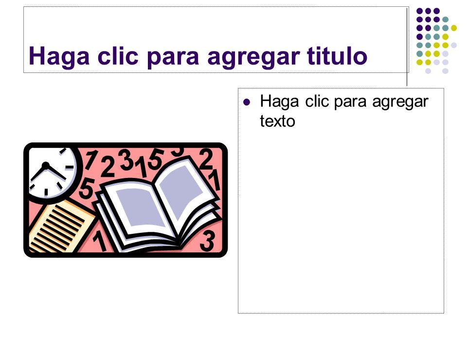 Haga clic para agregar titulo Haga clic para agregar texto