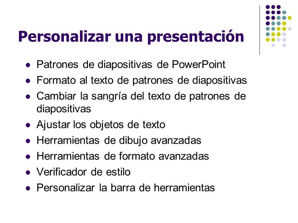 Personalizar una presentación Patrones de diapositivas de PowerPoint Formato al texto de patrones de diapositivas Cambiar la sangría del texto de patr