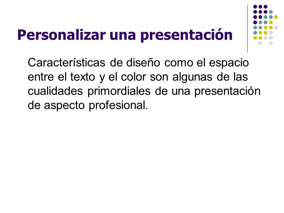 Personalizar una presentación Características de diseño como el espacio entre el texto y el color son algunas de las cualidades primordiales de una pr