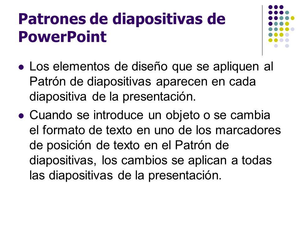 Patrones de diapositivas de PowerPoint Los elementos de diseño que se apliquen al Patrón de diapositivas aparecen en cada diapositiva de la presentaci
