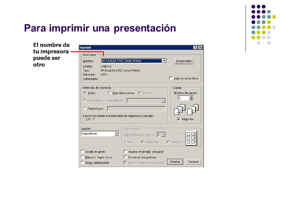 Para imprimir una presentación El nombre de tu impresora puede ser otro