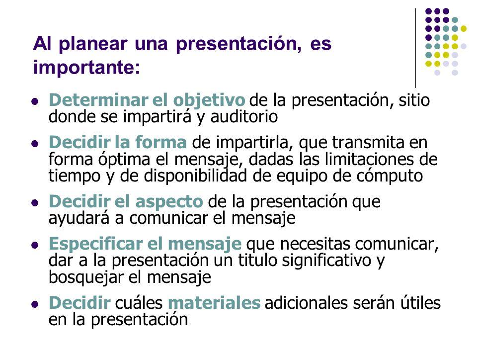 Al planear una presentación, es importante: Determinar el objetivo de la presentación, sitio donde se impartirá y auditorio Decidir la forma de impart