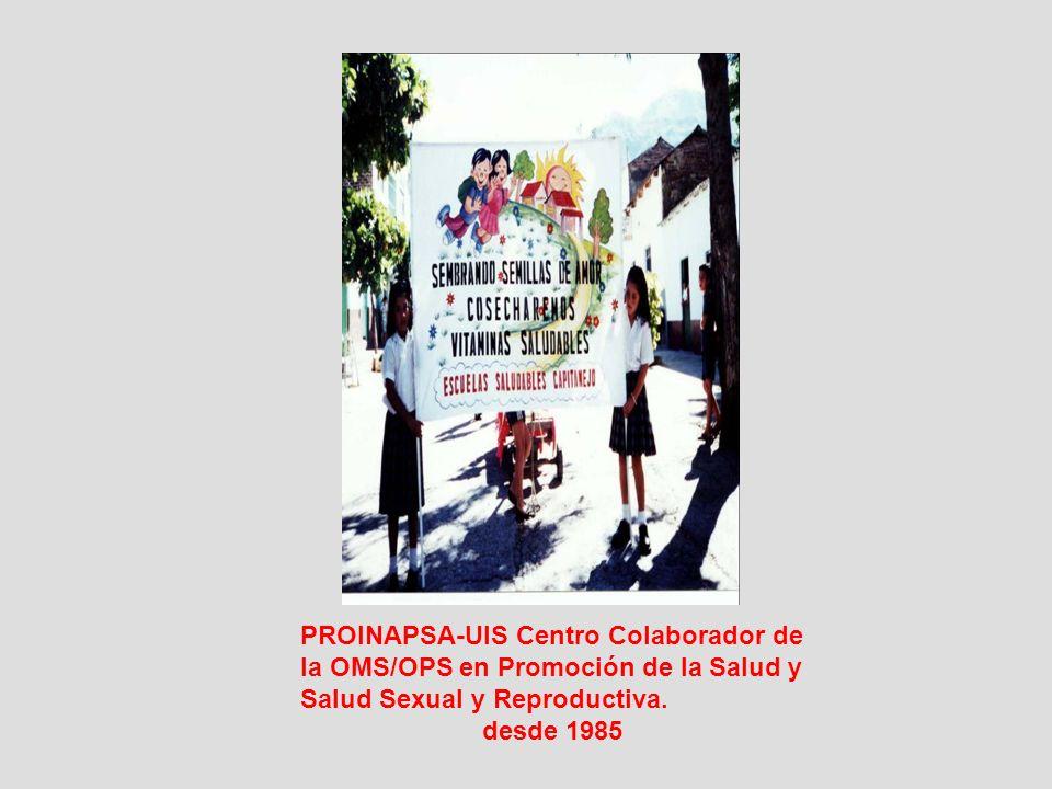 PROINAPSA-UIS Centro Colaborador de la OMS/OPS en Promoción de la Salud y Salud Sexual y Reproductiva. desde 1985