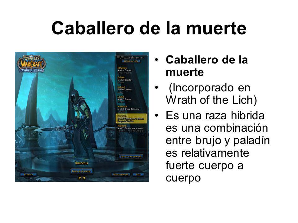 Caballero de la muerte (Incorporado en Wrath of the Lich) Es una raza hibrida es una combinación entre brujo y paladín es relativamente fuerte cuerpo