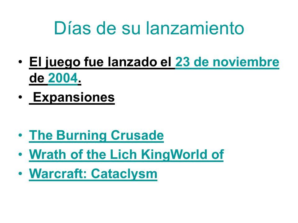 Días de su lanzamiento El juego fue lanzado el 23 de noviembre de 2004. Expansiones The Burning Crusade Wrath of the Lich KingWorld of Warcraft: Catac