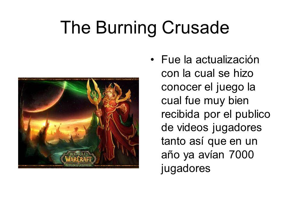 The Burning Crusade Fue la actualización con la cual se hizo conocer el juego la cual fue muy bien recibida por el publico de videos jugadores tanto a