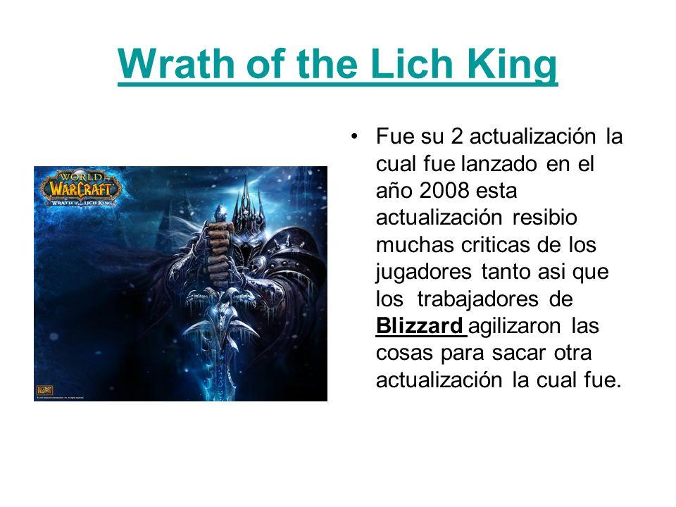 Wrath of the Lich King Fue su 2 actualización la cual fue lanzado en el año 2008 esta actualización resibio muchas criticas de los jugadores tanto asi