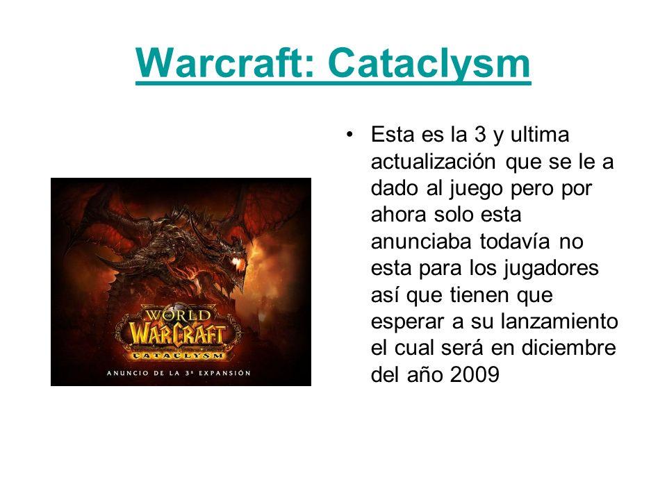 Warcraft: Cataclysm Esta es la 3 y ultima actualización que se le a dado al juego pero por ahora solo esta anunciaba todavía no esta para los jugadore
