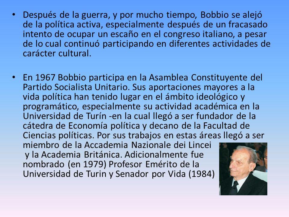Después de la guerra, y por mucho tiempo, Bobbio se alejó de la política activa, especialmente después de un fracasado intento de ocupar un escaño en