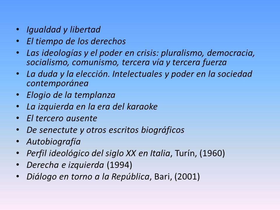 Igualdad y libertad El tiempo de los derechos Las ideologías y el poder en crisis: pluralismo, democracia, socialismo, comunismo, tercera vía y tercer