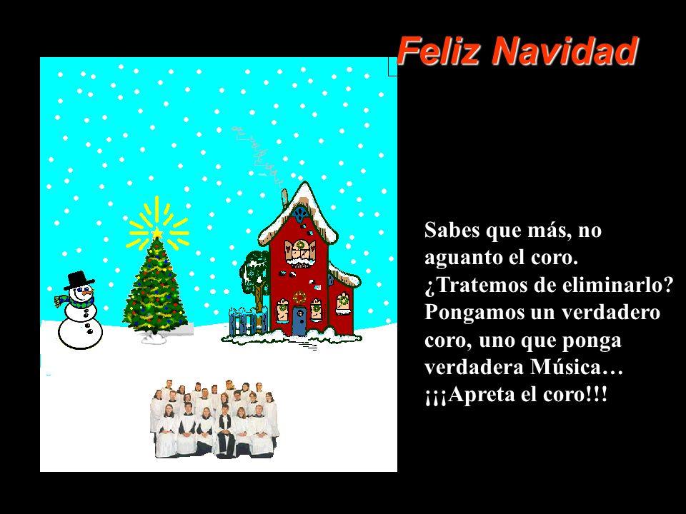 Pareciera que el coro no conoce otra canción.En fin… Que caiga la nieve… ¡¡¡Apreta el cielo!!.