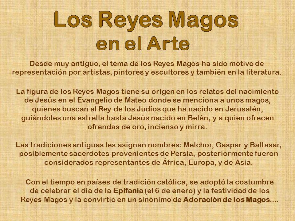 Desde muy antiguo, el tema de los Reyes Magos ha sido motivo de representación por artistas, pintores y escultores y también en la literatura.