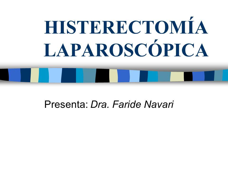 Histerectomía Laparoscópica Indicaciones Elección de paciente Vías de abordaje Tipos de operación Técnica quirúrgica