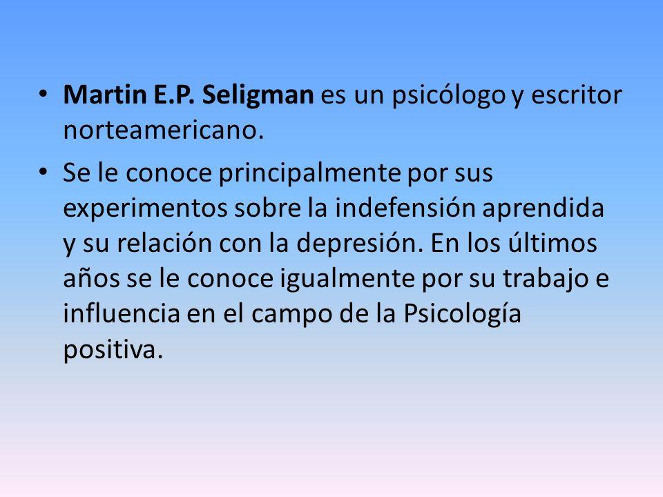 Martin E.P. Seligman es un psicólogo y escritor norteamericano. Se le conoce principalmente por sus experimentos sobre la indefensión aprendida y su r