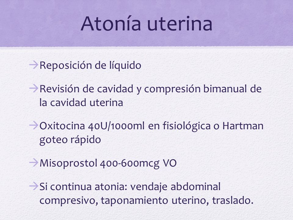 Atonía uterina Reposición de líquido Revisión de cavidad y compresión bimanual de la cavidad uterina Oxitocina 40U/1000ml en fisiológica o Hartman got