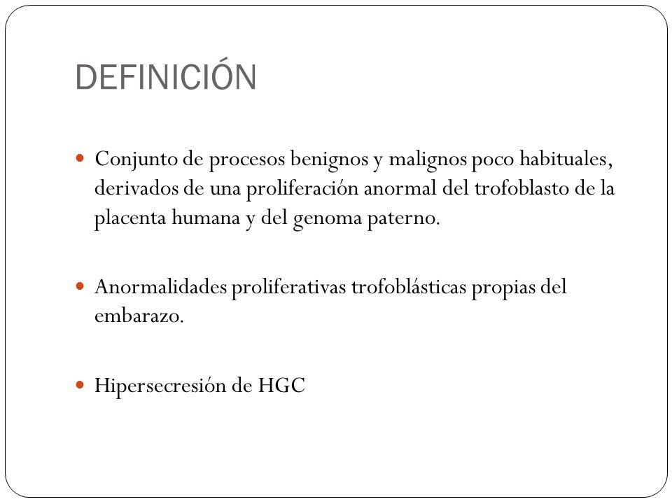DEFINICIÓN Conjunto de procesos benignos y malignos poco habituales, derivados de una proliferación anormal del trofoblasto de la placenta humana y de