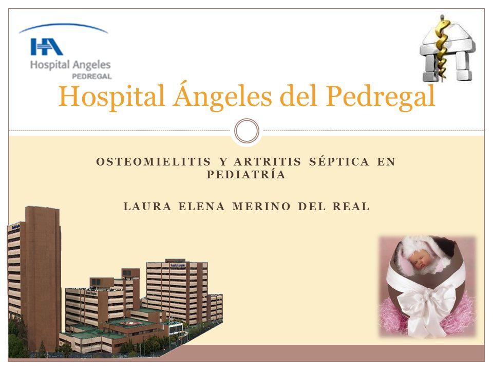 OSTEOMIELITIS Y ARTRITIS SÉPTICA EN PEDIATRÍA LAURA ELENA MERINO DEL REAL Hospital Ángeles del Pedregal