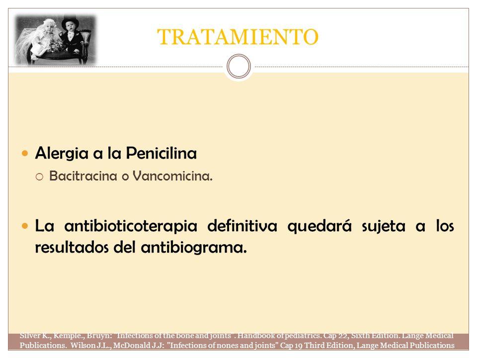 TRATAMIENTO Alergia a la Penicilina Bacitracina o Vancomicina. La antibioticoterapia definitiva quedará sujeta a los resultados del antibiograma. Silv
