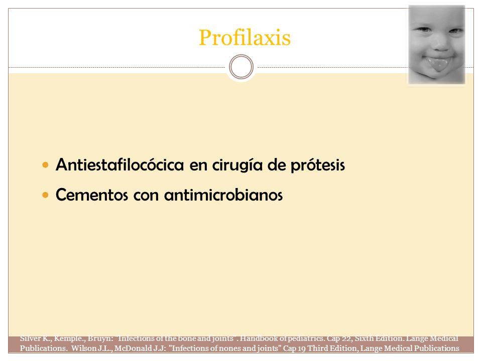Profilaxis Antiestafilocócica en cirugía de prótesis Cementos con antimicrobianos Silver K., Kemple., Bruyn: