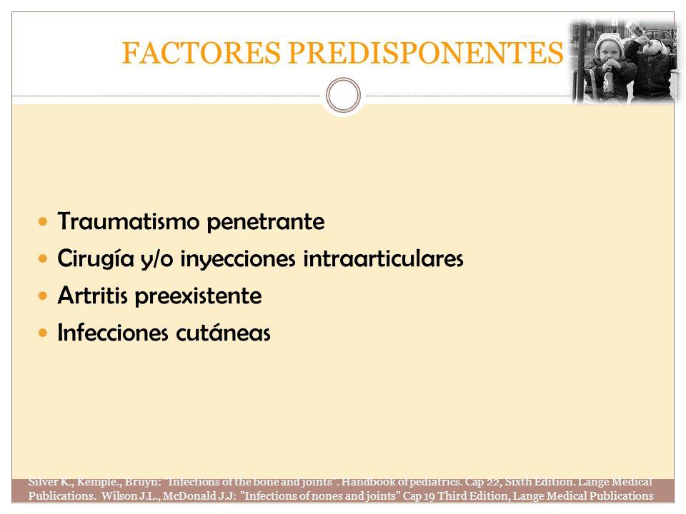 FACTORES PREDISPONENTES Traumatismo penetrante Cirugía y/o inyecciones intraarticulares Artritis preexistente Infecciones cutáneas Silver K., Kemple.,