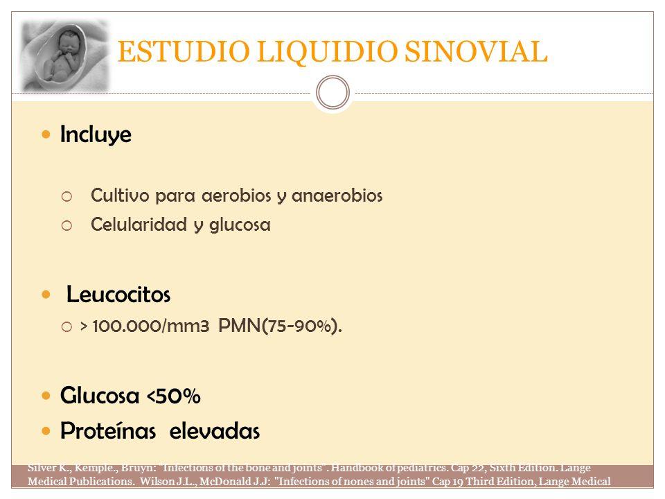 ESTUDIO LIQUIDIO SINOVIAL Incluye Cultivo para aerobios y anaerobios Celularidad y glucosa Leucocitos > 100.000/mm3 PMN(75-90%). Glucosa <50% Proteína