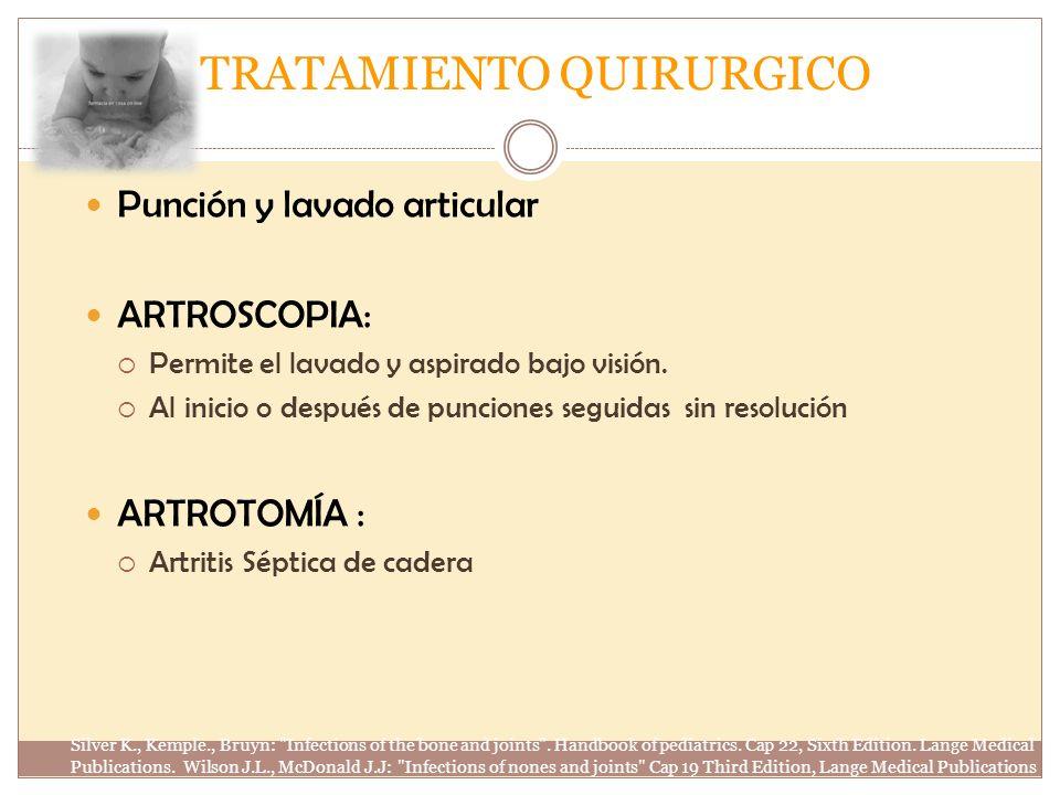 TRATAMIENTO QUIRURGICO Punción y lavado articular ARTROSCOPIA: Permite el lavado y aspirado bajo visión. Al inicio o después de punciones seguidas sin