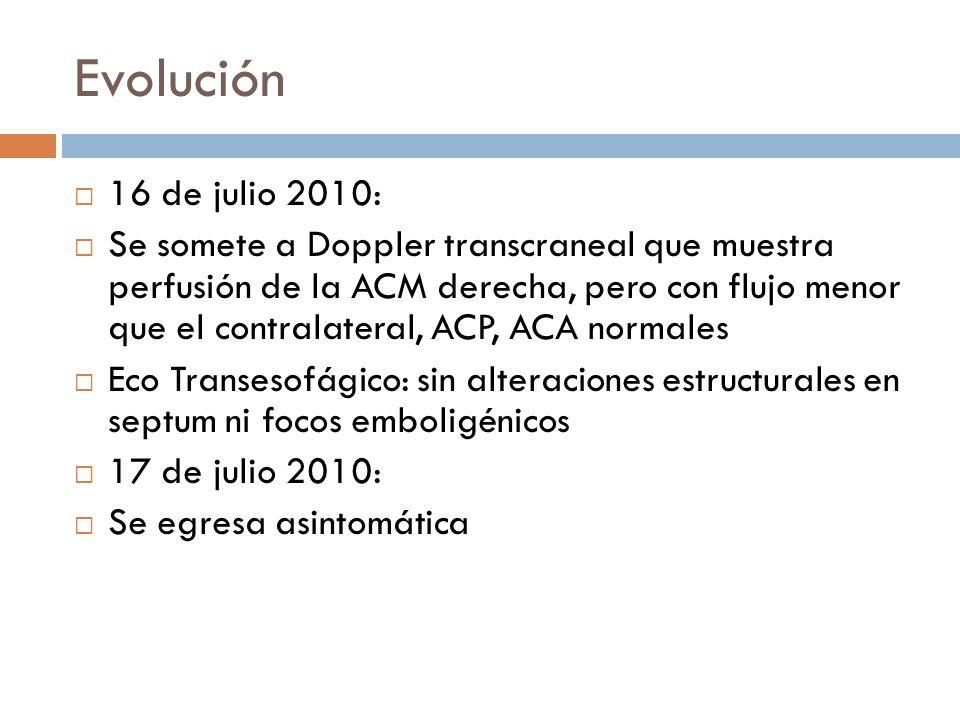 Evolución 16 de julio 2010: Se somete a Doppler transcraneal que muestra perfusión de la ACM derecha, pero con flujo menor que el contralateral, ACP,