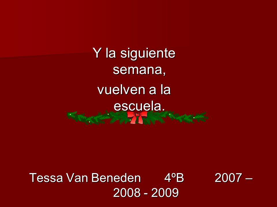 Y la siguiente semana, vuelven a la escuela. Tessa Van Beneden 4ºB 2007 – 2008 - 2009