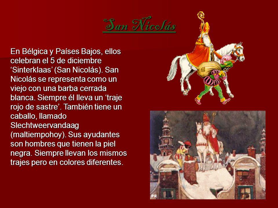 San Nicolás En Bélgica y Países Bajos, ellos celebran el 5 de diciembre Sinterklaas (San Nicolás).