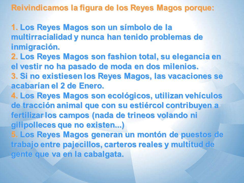 Reivindicamos la figura de los Reyes Magos porque: 1. Los Reyes Magos son un símbolo de la multirracialidad y nunca han tenido problemas de inmigració