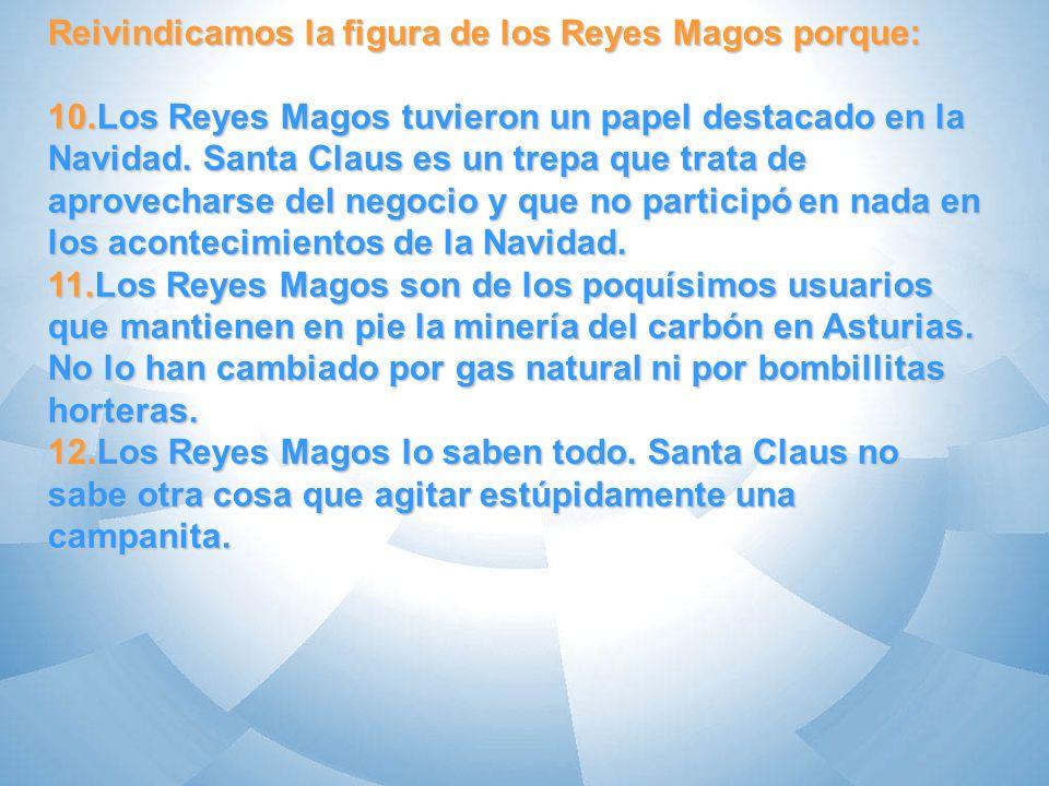 Reivindicamos la figura de los Reyes Magos porque: 13.Santa Claus es un zoquete que no respeta los sentimientos de los renos de nariz colorada.