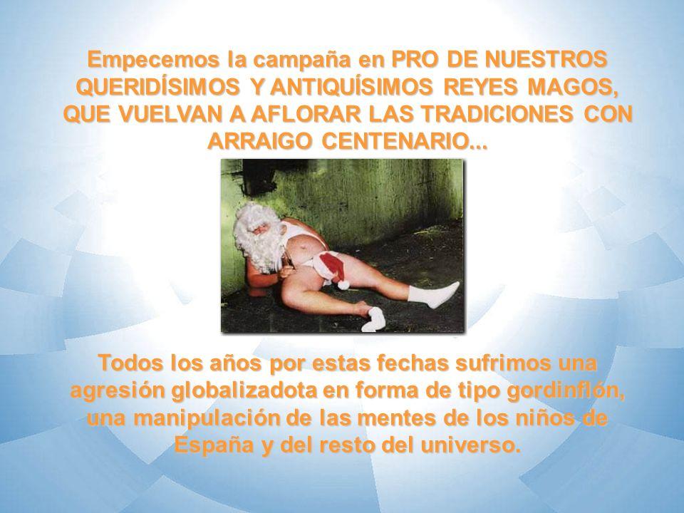 Empecemos la campaña en PRO DE NUESTROS QUERIDÍSIMOS Y ANTIQUÍSIMOS REYES MAGOS, QUE VUELVAN A AFLORAR LAS TRADICIONES CON ARRAIGO CENTENARIO... Todos