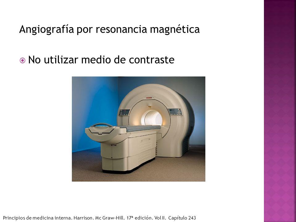 Angiografía por resonancia magnética No utilizar medio de contraste Principios de medicina interna. Harrison. Mc Graw-Hill. 17ª edición. Vol II. Capít